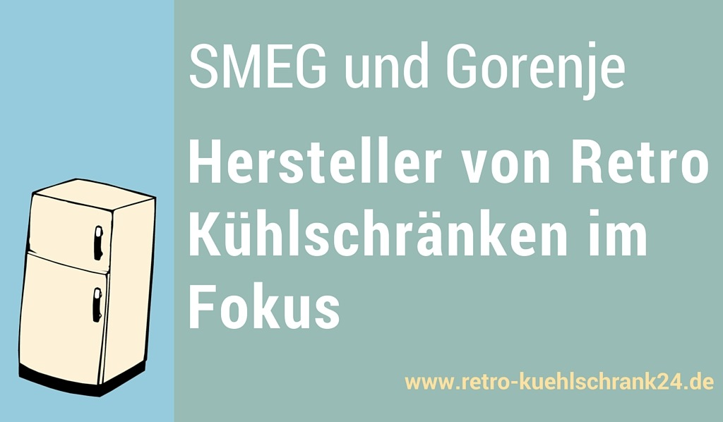 smeg und gorenje hersteller von retro k hlschr nken im fokus. Black Bedroom Furniture Sets. Home Design Ideas